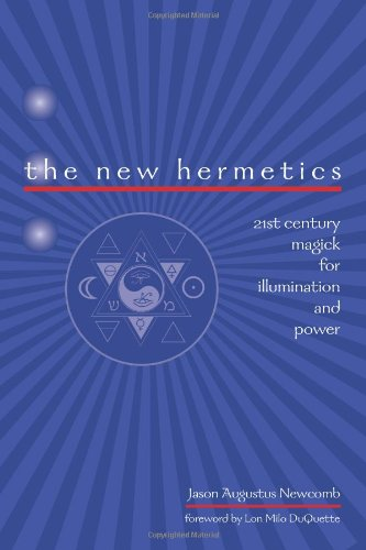 The New Hermetics: 21st Century Magick for Illumination and Power