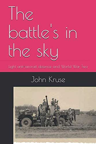 The battle's in the sky: Light anti-aircraft defence and World War Two ()