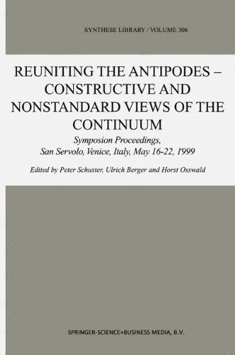 Reuniting the Antipodes - Constructive and Nonstandard Views of the Continuum: Symposium Proceedings, San Servolo, Venice, Italy, May 16–22, 1999 (Synthese Library) pdf