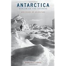 Antarctica: Exploring the Extreme: 400 Years of Adventure