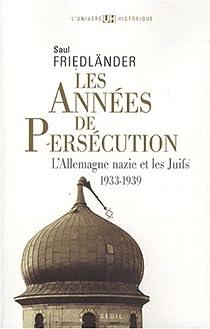 L'Allemagne nazie et les Juifs. Tome 1 : Les années de persécution, 1933-1939 par Friedländer