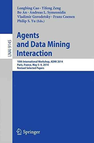 Agents and Data Mining Interaction : 10th International Workshop, ADMI 2014, Paris, France, May 5-9, 2014, Revised Selected Papers(Paperback) - 2015 Edition PDF