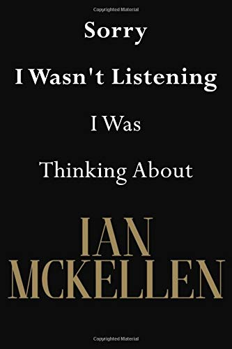 Sorry I Wasn't Listening I Was Thinking About Ian McKellen  Ian McKellen Journal Diary Notebook