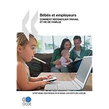 Bebes Et Employeurs - Comment Reconcilier Travail Et Vie de Famille: Synthese Des Resultats Dans Les Pays de L'Ocde
