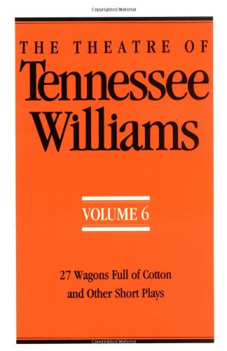 The Theatre of Tennessee Williams, Vol. 6: 27 Wagons Full of Cotton and Other Short Plays (Tennessee Williams The Glass Menagerie Full Text)