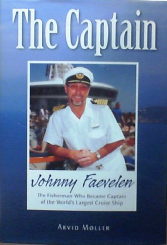 The Captain : Johnny Faevelen : The Fisherman Who Became Captain of the World's Largest Cruise Ship