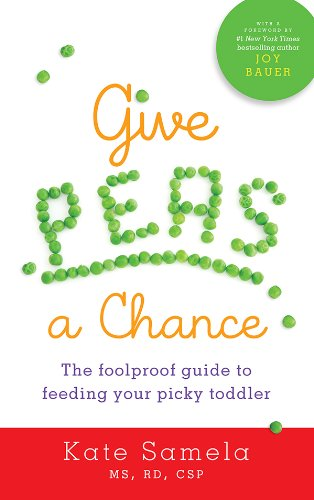Give Peas a Chance: The Foolproof Guide to Feeding Your Picky (Give Peas)