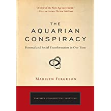 The Aquarian Conspiracy: Personal and Social Transformation in Our Time (The Tarcher Cornerstone)