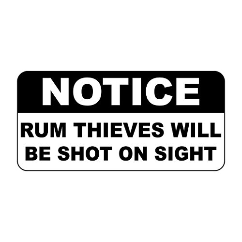 Notice Rum Thieves Will Be Shot On Sight Vintage Style LABEL DECAL STICKER Sticks to Any Surface - 8 X 12 In