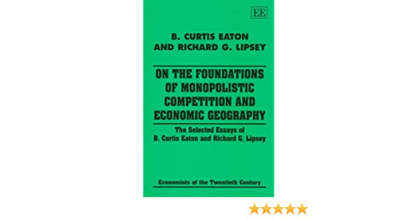 Business Argumentative Essay Topics On The Foundations Of Monopolistic Competition And Economic Geography The  Selected Essays Of B Curtis Eaton And Richard G Lipsey Economists Of The   Essay Format Example For High School also High School Entrance Essay Samples On The Foundations Of Monopolistic Competition And Economic  Thesis Statement Examples For Argumentative Essays