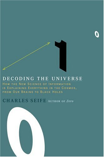 Decoding the Universe: How the New Science of Information Is Explaining Everything in the Cosmos, from Our Brains to Bla