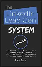 The LinkedIn Lead Gen System: The Secret Lead Gen System to Attract a Steady Stream of Highly Qualified B2B Leads on LinkedIn - That Are EAGER to Talk to You (Digital Marketing Mastery)