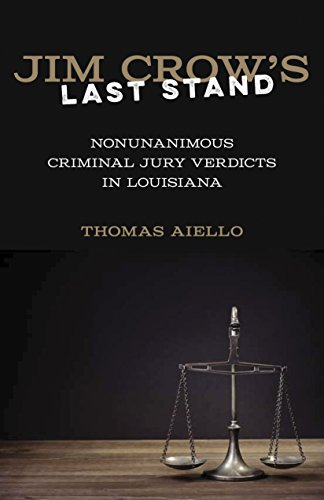 Jim Crow's Last Stand: Nonunanimous Criminal Jury Verdicts in Louisiana