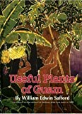 The Useful Plants of the Island of Guam, Wiliam Edwin Safford, 0982357605