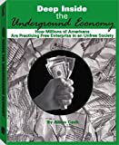 Deep Inside the Underground Economy: How Millions of Americans are Practising Free Enterprise in an Unfree Economy