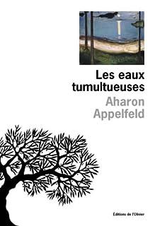Les eaux tumultueuses, Appelfeld, Aharon