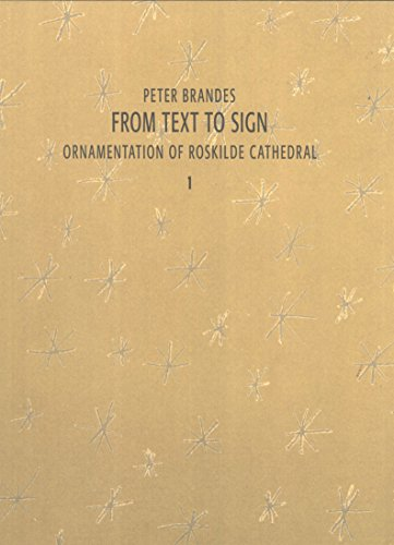 From Text to Sign: Ornamentation of Roskilde Cathedral 1. Jens Pedersen and Peter Brandes Discuss the -