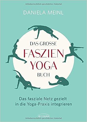 Das große Faszien-Yoga Buch: Das fasziale Netz gezielt in ...