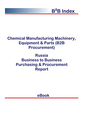 Chemical Manufacturing Machinery, Equipment & Parts (B2B Procurement) in Russia: B2B Purchasing + Procurement Values