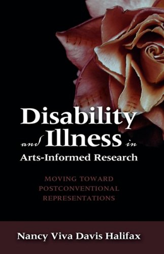 Disability and Illness in Arts-Informed Research: Moving Toward Postconventional Representations by Halifax Nancy Viva Davis