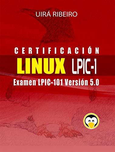 Certificación Linux Lpic 101: Guía para el examen LPIC-101 — Versión revisada y actualizada por Uirá Ribeiro