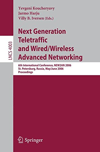 Next Generation Teletraffic and Wired/Wireless Advanced Networking: 6th International Conference, NEW2AN 2006, St. Petersburg, Russia, May 29-June 2, ... (Lecture Notes in Computer Science) by Springer