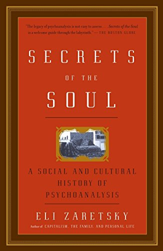 Download PDF Secrets Of The Soul A Social And Cultural History Psychoanalysis Online Book By Eli Zaretsky