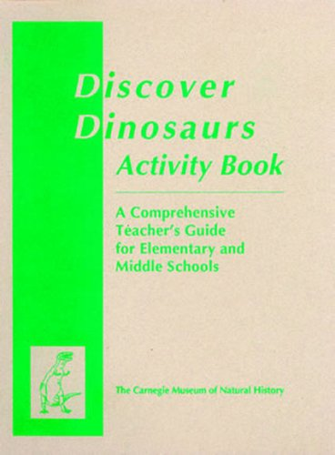 - Discover Dinosaurs Activity Book: A Comprehensive Teacher's Guide for Elementary and Middle Schools (Carnegie Museum Discovery Series)