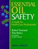 Essential Oil Safety: A Guide for Health Care Professionals, 1e