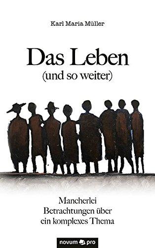 Das Leben (und so weiter) Mancherlei Betrachtungen über ein komplexes Thema  [Müller, Karl Maria] (Tapa Blanda)