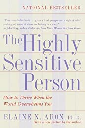 The Highly Sensitive Person - How to Thrive when the World Overwhelms You
