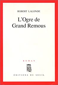 L'ogre de Grand Remous par Robert Lalonde