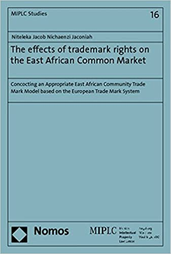 Book The Effects of Trademark Rights on the East African Common Market: Concocting an Appropriate East African Community Trade Mark Model Based on the ... (Munich Intellectual Property Law Center)