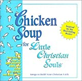 Chicken Soup For Little Christian Souls:  Songs To Build Your Christian Faith