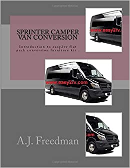 Sprinter Van Camper Conversion For Easy2rv Flat Pack Furniture Kit Users A J FreedMan 9781979859196 Amazon Books