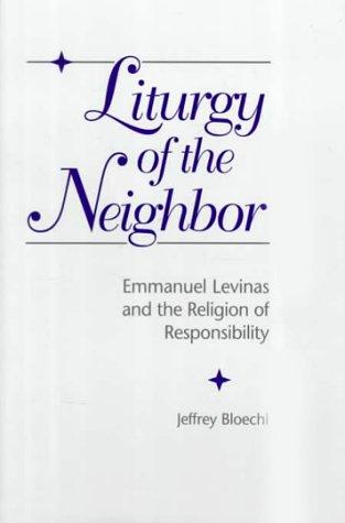 Liturgy of the Neighbor: Emmanuel Levinas and the Religion of Responsibility (Levinas Studies) PDF