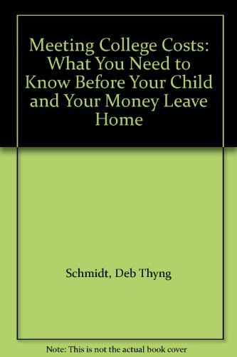Meeting College Costs: What You Need to Know Before Your Child and Your Money Leave Home by Schmidt Deb Thyng (1998-11-01) Paperback