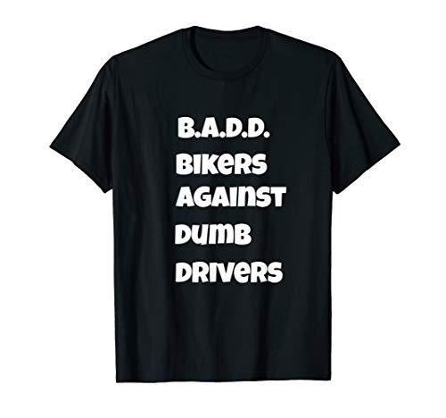 - Biker Motorcycle T-Shirt B.A.D.D. Bikers Against Dumb Driver