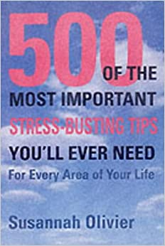 The 500 of the Most Important Stress-busting Tips You'll Ever Need