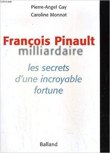 D'une PinaultMilliardaireLes PinaultMilliardaireLes François PinaultMilliardaireLes Secrets François Secrets D'une François 8n0wOPkX