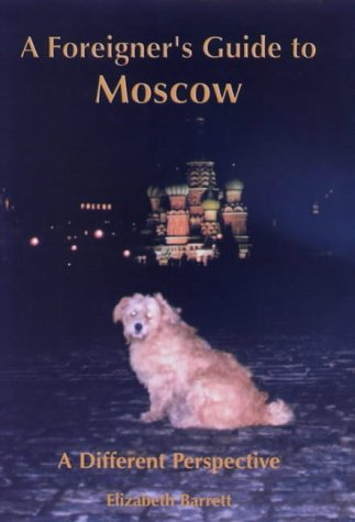 A Foreigner's Guide To Moscow  A Different Perspective