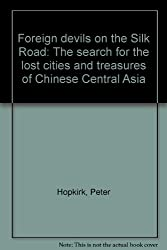 FOREIGN DEVILS ON THE SILK ROAD: THE SEARCH FOR THE LOST CITIES AND TREASURES OF CHINESE CENTRAL ASIA