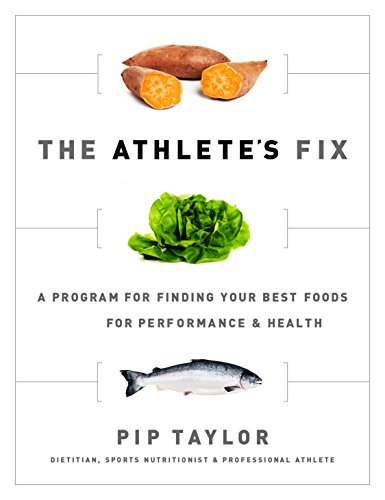 The Athlete's Fix: A Program for Finding Your Best Foods for Performance and Health (Best Diet For Athletes)