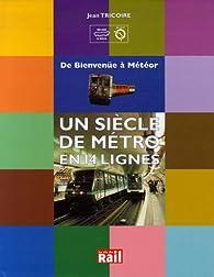 Un siècle de métro en 14 lignes : De Bienvenüe à Météor par Jean Tricoire
