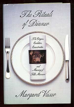 Rituals of Dinner: The Origins, Evolution, Eccentricities, and Meaning of Table Manners
