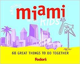 Fodor S Around Miami With Kids 1st Edition Travel Guide 1 Jen Karetnick 9780679007272 Amazon Com Books