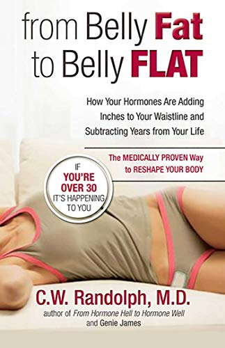 From Belly Fat to Belly Flat: How Your Hormones Are Adding Inches to Your Waist and Subtracting Years from Your Life  the Medically Proven Way to Reset Your Metabolism and Reshape Your Body