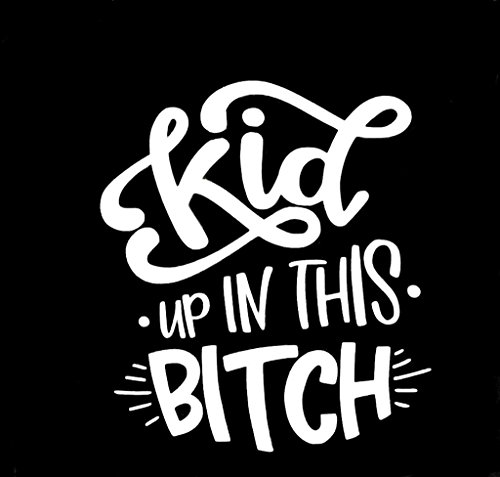 (Kid Up In This Bitch Funny Decal Vinyl Sticker|Cars Trucks Vans Walls Laptop| White |6.5 x 5.75 in|CCI1429 )