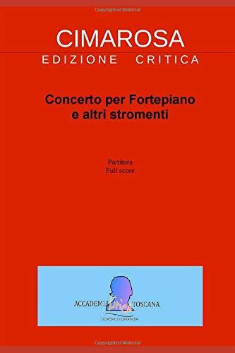Download Cimarosa: Concerto per Fortepiano e altri stromenti (Edizione critica delle opere di Domenico Cimarosa) (Volume 6) (Italian Edition) ebook