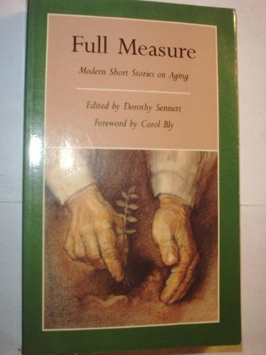 Full Measure: Modern Short Stories on Aging (Graywolf Short Fiction Series)